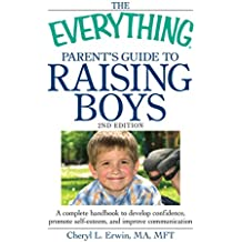 The Everything Parent's Guide to Raising Boys: A Complete Handbook to Develop Confidence, Promote Self-Esteem, and Improve Communication (Everything®) (English Edition)