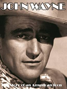 John Wayne: The Story of an American Icon by [Ross, Steve]
