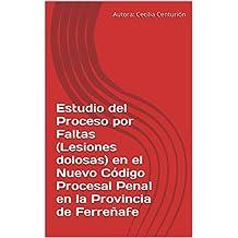 Estudio del Proceso por Faltas (Lesiones dolosas) en el Nuevo Código Procesal Penal en la Provincia de Ferreñafe (Spanish Edition)