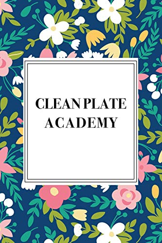Clean Plate Academy: A 6x9 Inch Matte Softcover Journal Notebook With 120 Blank Lined Pages And A Floral Pattern Cover -