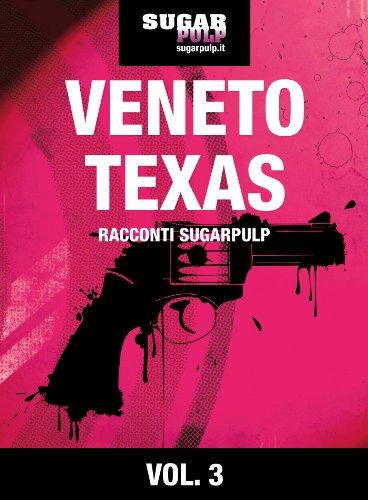Veneto, Texas: Racconti Sugarpulp Vol. 3
