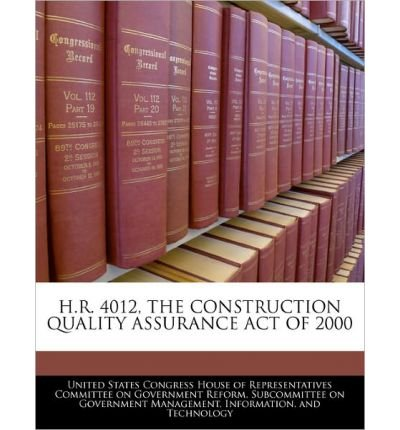 H.R. 4012, the Construction Quality Assurance Act of 2000 (Paperback) - Common