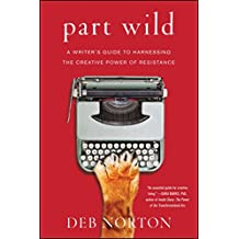 Part Wild: A Writer's Guide to Harnessing the Creative Power of Resistance (English Edition)