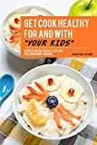 Kids Goods Best Deals - Get Cook Healthy for and with Your Kids: Recipes for Kids You Will Love and Feel Good About Serving (English Edition)