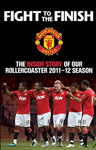 Fight to the Finish 2011-12: The Inside Story of Our Rollercoaster 2011-2012 Season by MUFC with Steve Bartram (7-Jun-2012) Hardcover par MUFC with Steve Bartram