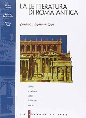 La letteratura di Roma antica. Storia e antologia della letteratura. Per i Licei e gli Ist. Magistrali