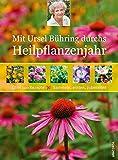 Mit Ursel Bühring durchs Heilpflanzenjahr: Über 100 Rezepte - sammeln, ernten, zubereiten