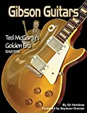 Gil Hembree: Gibson Guitars - Ted McCarty's Golden Era 1948-1966. ...