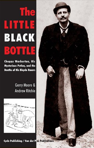 The Little Black Bottle: Choppy Warburton, the Question of Doping and the Death of His Bicycle Racers por Gerry Moore