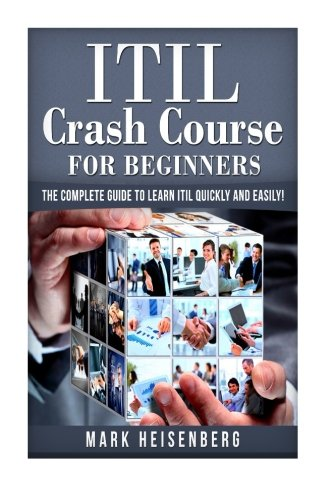 Itil Crash Course For Beginners The Complete Guide To Learn Itil Quickly And Easily