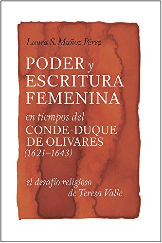 Poder y escritura femenina en tiempos del Conde-Duque de Olivares (1621-1643): el desafío religioso de Teresa Valle (352) (Coleccion Tamesis: Serie A, Monografias) por Laura S. Muñoz Pérez