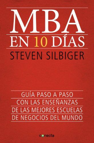MBA en 10 días: Guía paso a paso con las enseñanzas de las mejores escuelas de negocios del mundo por Steven Silbiger