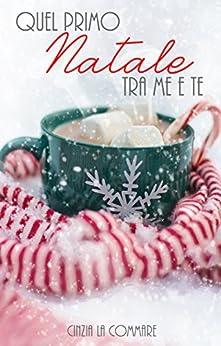 Quel primo Natale tra me e te (Ad un bivio tra me e te Vol. 4) di [La Commare, Cinzia]