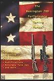 The Remington 700 Performance Tuning Manual: Gunsmithing tips for modifying your Remington 700 rifles