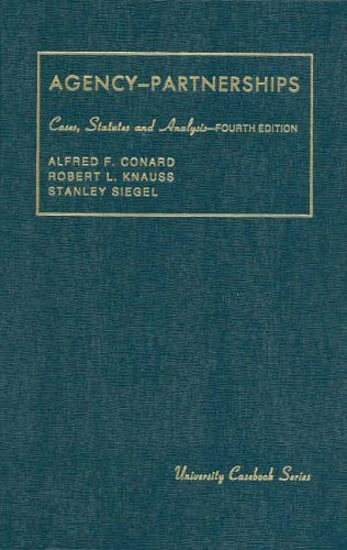 Conard, Knauss and Siegel's Agency, Associations, Employment and Partnerships, Cases, Statutes and Analysis, 4th (University Casebook Series) (English and English Edition) by Alfred F Conard (2006-04-05)