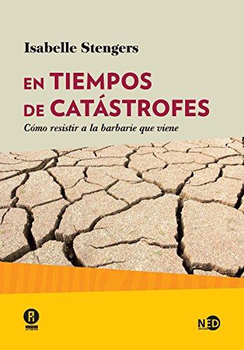 En tiempos de catástrofes: Cómo resistir a la barbarie que viene (Huellas y señales nº 2013)