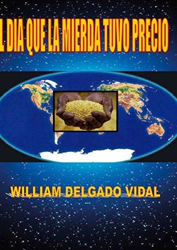 EL DIA QUE LA MIERDA TUVO PRECIO: EL DIA QUE LA MIERDA TUVO PRECIO por William DelgadoVidal