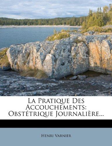 La Pratique Des Accouchements: Obstetrique Journaliere.