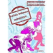 FATAL WOMEN INDUSTRY: 1 Prémisses d'un concept victime de son succès - 2 Opération Phoenix (French Edition)