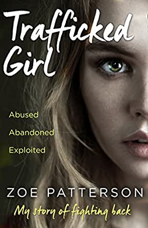 Trafficked Girl: Abused  Abandoned  Exploited  This Is My Story of Fighting  Back
