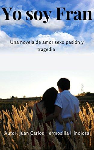 Yo soy Fran: Una novela de amor, sexo, pasión y tragedia. de