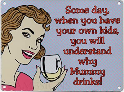 Some day when you have your own kids you will understand why Mummy drinks! Metal Sign Nostalgic Vintage Retro Advertising Enamel Wall Plaque 200mm x 150mm - inexpensive UK canvas shop.