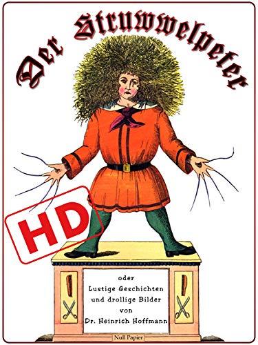 Der Struwwelpeter oder lustige Geschichten und drollige Bilder (HD): Optimiert für digitale Lesegeräte (HD) (Kinderbücher bei Null Papier) (Kostenlose Papier)
