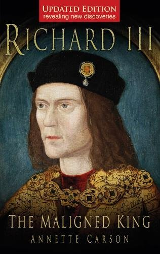Richard III: The Maligned King por Annette Carson