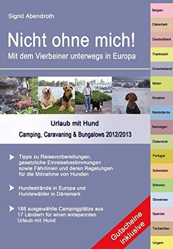 Nicht ohne mich! Mit dem Vierbeiner unterwegs in Europa. Urlaub mit Hund - Camping, Caravaning & Bungalows 2012/2013