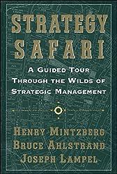 Strategy Safari: A Guided Tour Through The Wilds of Strategic Management: A Guided Tour Through The Wilds Of Strategic Management