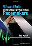 The Nuts and Bolts of Implantable Device Therapy: Pacemakers (The Nuts and Bolts Series)