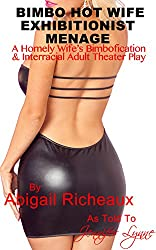 Bimbo Hot Wife Exhibitionist Menage : A Homely Wife's Bimbofication and Interracial Theater Play (Bimbo Hot Wife Exhibitionism  Book 2) (English Edition)