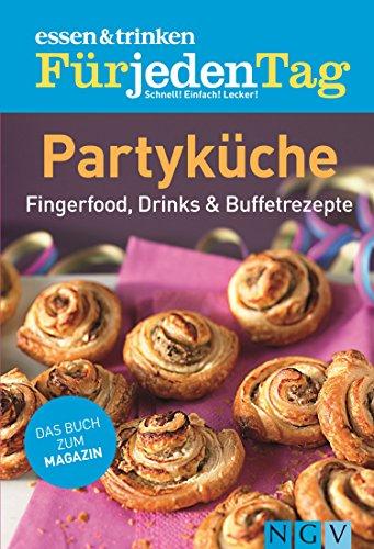 ESSEN & TRINKEN FÜR JEDEN TAG - Partyküche: Fingerfood, Buffetrezepte & Drinks Buffet, Cocktail