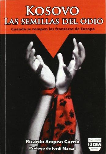 Kosovo. Las Semillas Del Odio (Política) por Ricardo Angoso García