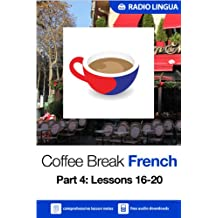 Coffee Break French 4: Lessons 16-20 - Learn French in your coffee break (English Edition)
