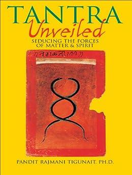 Tantra Unveiled: Seducing the Forces of Matter and Spirit by [Tigunait, Pandit Rajmani]