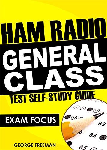 Ham Radio General Class Test Self-Study Guide: Exam Focus (English Edition) (Ham Radio Study Manual)