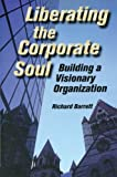 Liberating the Corporate Soul : Building a Visionary Organization by Richard Barrett (2011-07-20)