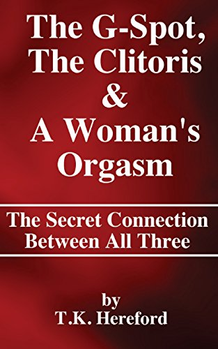 The G-Spot, The Clitoris & A Woman's Orgasm : The Secret Connection Between All three