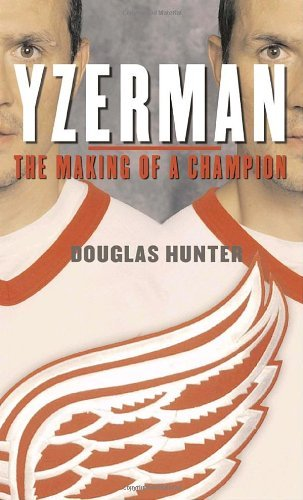 yzerman-the-making-of-a-champion-by-douglas-hunter-2005-11-08