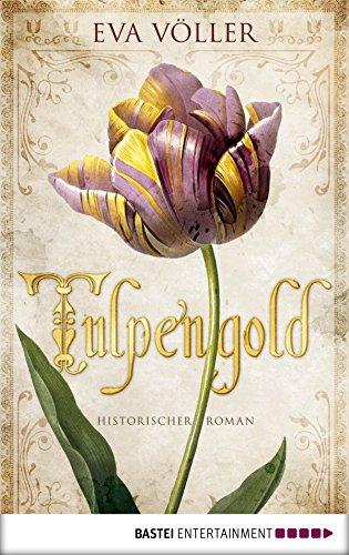 Tulpengold: Roman von [Völler, Eva]