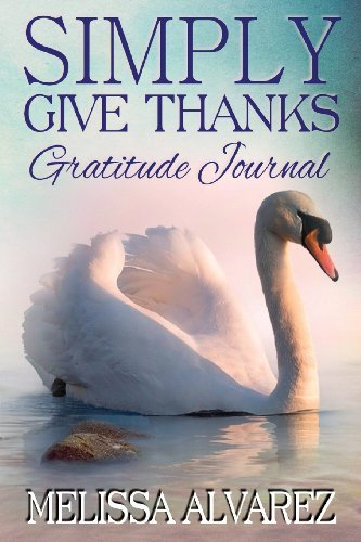Simply Give Thanks Gratitude Journal by Melissa Alvarez (2013-06-25)