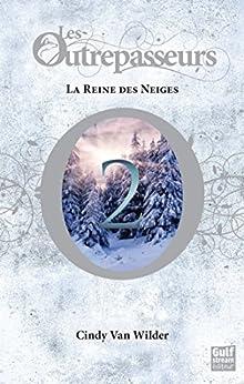 Les Outrepasseurs - tome 2 La Reine des Neiges par [Van Wilder, Cindy]