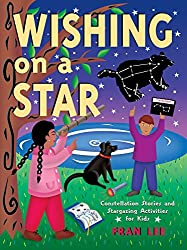 Wishing on a Star: Constellation Stories and Stargazing Activities for Kids (Acitvities for Kids)