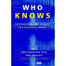 Who Knows: Safeguarding Your Privacy in a Networked World by Ann Cavoukian (1997-08-01)