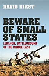 Beware of Small States: Lebanon, Battleground of the Middle East (English Edition)