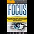 Focus - Il Grande Potere della Concentrazione: Raggiungi i tuoi obiettivi, smetti di procrastinare, liberati delle distrazioni
