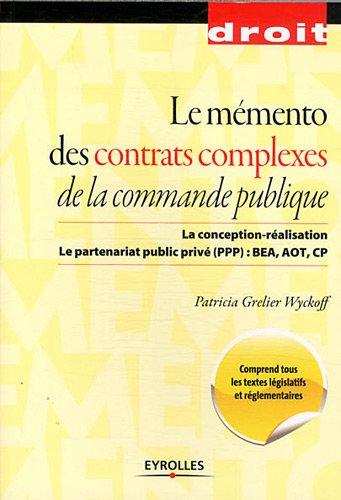 Le mmento des contrats complexes de la commande publique: La conception-ralisation. Le partenariat public priv (PPP) : BEA, AOT, CP.