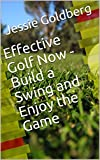 Effective Golf Now - Build a Swing and Enjoy the Game (English Edition)