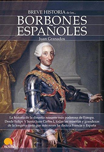 Breve historia de los Borbones españoles por Juan Granados